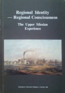 Regional Identity – Regional Consciousness. The Upper Silesian Experience