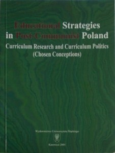 Educational Strategies in Post-Communist Poland. Curriculum Research and Curriculum Politics (Chosen Conceptions)